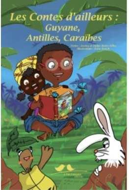 Nouvelle édition des Contes d'ailleurs, Guyane, Antilles, Caraïbes, par Reuss-Nliba Didier Jessica et Bunch Ketty